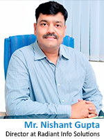 Mr. Nishant Gupta, Director at Radiant Info Solutions